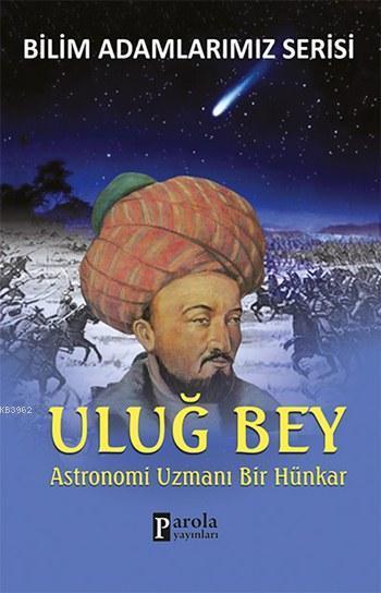 Uluğ Bey; Astronomi Uzmanı Bir Hünkar