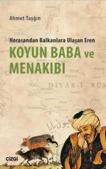 Koyun Baba ve Menakıbı; Horasandan Balkanlara Ulaşan Eren