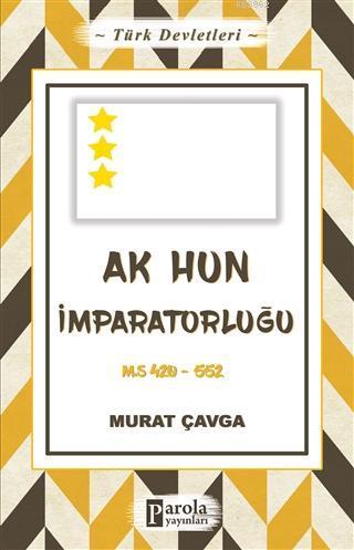 Türk Devletleri 4 - Ak Hun İmparatorluğu; M.S 420-552
