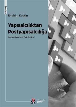 Yapısalcılıktan Postyapısalcılığa; Sosyal Teorinin Dönüşümü