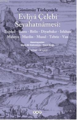 Evliya Çelebi Seyahatnamesi (4 Cilt); Bağdad - Basra - Bitlis   Diyarbakır  - Isfahan  Malatya - Mardin - Musul - Tebriz  Van