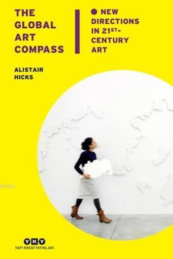 The Global Art Compass; New Directions İn 21st. Century Art