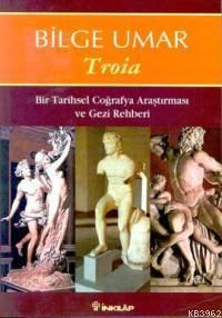 Troia; Bir Tarihsel Coğrafya Araştırması ve Gezi Rehberi
