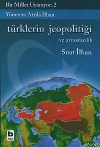 Bir Millet Uyanıyor - 2| Türklerin Jeopolitiği; ve Avrasyacılık