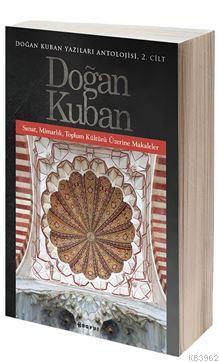 Doğan Kuban Yazıları Antolojisi 2. Cilt; Sanat, Mimarlık, Toplum Kültürü Üzerine Makaleler