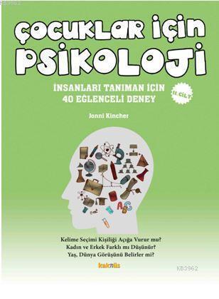 Çocuklar İçin Psikoloji 2. Cilt; İnsanları Tanıman İçin 40 Eğlenceli Deney