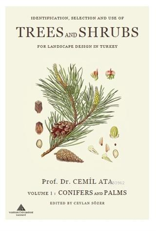 Indentification, Selection and use of Trees And Shrubs for Landscape Design in Turkey Volume 1: Conifers and Palms