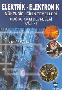 Elektrik-elektronik; Mühendisliğin Temelleri Doğru Akım Devreleri Cilt: 1