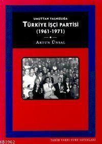 Türkiye İşçi Partisi:umuttan Yalnızlığa (1961 - 1971)