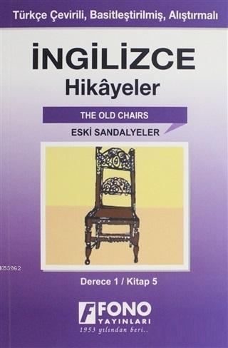 İngilizce Hikayeler - Eski Sandalyeler (Derece 1); Türkçe Çevirili, Basitleştirilmiş, Alıştırmalı