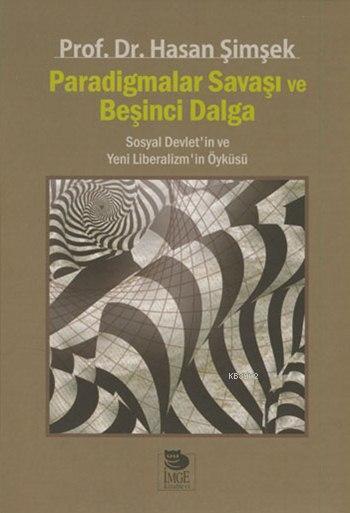 Paradigmalar Savaşı ve Beşinci Dalga - Sosyal Devlet'in ve Yeni Liberalizm'in Öyküsü