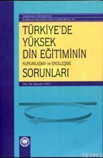 Türkiye'de Yüksek Din Eğitiminin Kurumlaşma ve Ekolleşme Sorunları