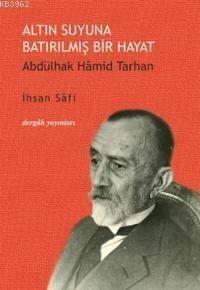 Altın Suyuna Batırılmış Bir Hayat; Abdülhak Hamid Tarhan