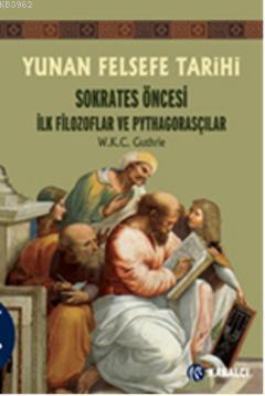 Yunan Felsefe Tarihi 1; Sokrates Öncesi İlk Filozoflar ve Pythagorasçılar