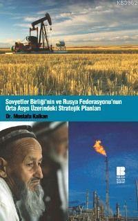 Sovyetler Birliği´nin ve Rusya Federasyonu´nun Orta Asya Üzerindeki Stratejik Planları