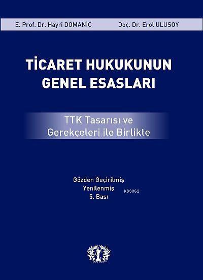 Ticaret Hukukunun Genel Esasları; TTK Tasarısı ve Gerçekleri ile Birlikte