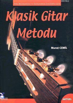 Klasik Gitar Metodu + CD; Yeni Başlayanlar İçin ve Geliştirmek İsteyenler İçin