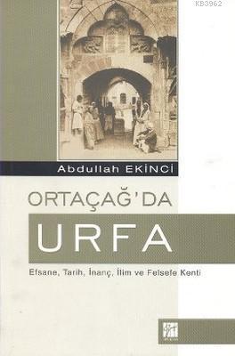 Ortaçağ'da Urfa; Efsane, Tarih, İnanç, İlim ve Felsefe Kenti