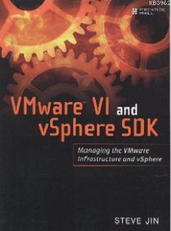 VMware VI and vSphere SDK; Managing the VMware Infrastructure and vSphere