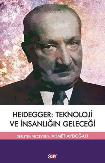 Heidegger :Teknoloji ve İnsanlığın Geleceği