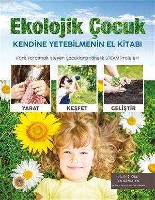 Ekolojik Çocuk; Kendine Yetebilmenin El Kitabı