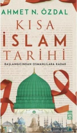Kısa İslam Tarihi; Başlangıcından  Osmanlılara Kadar