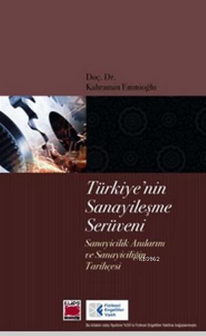 Türkiye'nin Sanayileşme Serüveni; Sanayicilik Anılarım ve Sanayiciliğin Tarihçesi