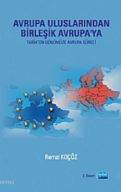 Avrupa Uluslarından Birleşik Avrupa'ya; (Tarihten Günümüze Avrupa Süreci)