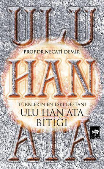 Ulu Han Ata Bitiği; Türklerin En Eski Destanı