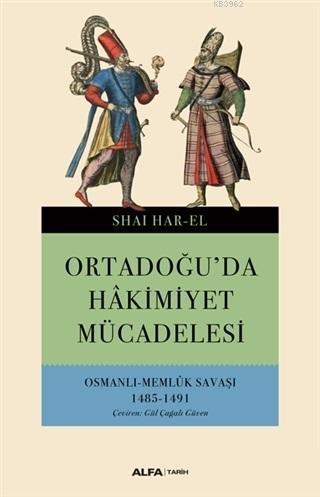 Ortadoğu'da Hakimiyet Mücadelesi; Osmanlı - Memlük Savaşı 1485-1491