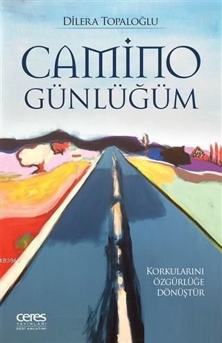 Camino Günlüğüm; Korkularını Özgürlüğe Dönüştür