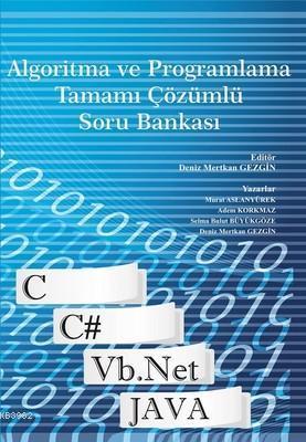 Algoritma ve Programlama Tamamı Çözümlü Soru Bankası; C, C#, Vb.net, Java