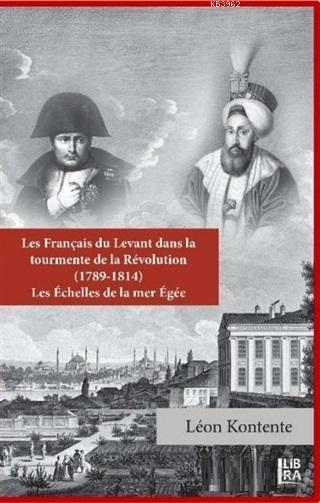 Les Français du Levant dans la Tourmente de la Révolution (1789-1814); Les Echelles de la Mer Egee
