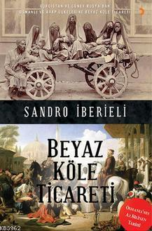 Beyaz Köle Ticareti; Gürcistan ve Güney Rusya'dan Osmanlı ve Arap Ülkelerine Beyaz Köle Ticareti
