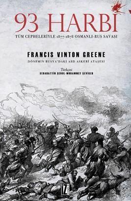 93 Harbi; Tüm Cepheleriyle 1877-1878 Osmanlı-Rus Savaşı