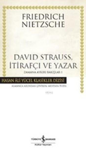 David Strauss, İtirafçı ve Yazar (Ciltli); Zamana Aykırı Bakışlar-1