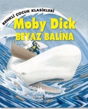 Moby Dick - Beyaz Balina; Renkli Çocuk Klasikleri