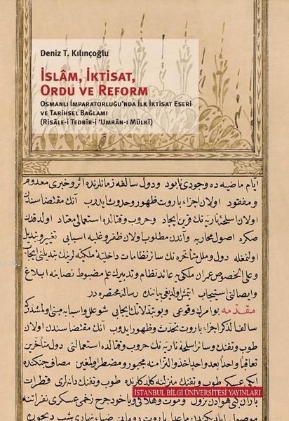 İslam, İktisat, Ordu ve Reform; Osmanlı İmparatorluğu'nda İlk İktisat Eseri ve Tarihsel Bağlamı (Risale-i Tedbir-i Umran-ı Mülki)