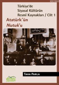 Türkiye'de Siyasal Kültürün Resmî Kaynakları Cilt-1; Atatürk'ün Nutuk'u
