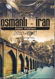Osmanlı - İran Siyasi İlişkileri (1720-1747)
