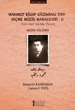 Mahmut Ragıp Gazimihalden Seçme Müzik Makaleleri  II: Müzik Kültürü; (Türk Harf İnkılabı Öncesi)