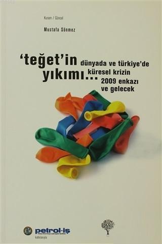 Teğet'in Yıkımı Dünyada ve Türkiye'de Küresel Krizin 2009 Enkazı ve Gelecek