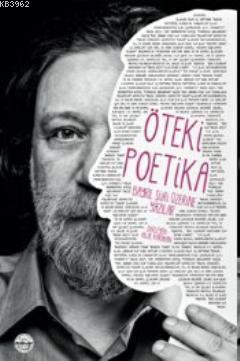 Öteki Poetika : Bayrıl Şiiri Üzerine Yazılar