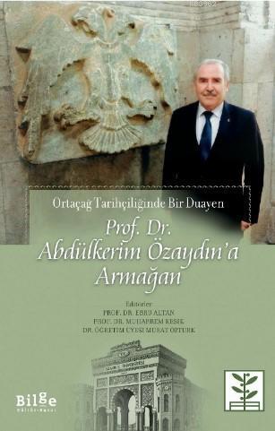 Prof. Dr. Abdülkerim Özaydın'a Armağan; Ortaçağ Tarihçiliğinde Bir Duayen