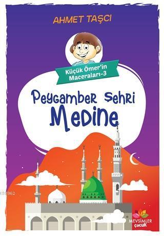 Peygamber Şehri Medine - Küçük Ömer'in Maceraları 3