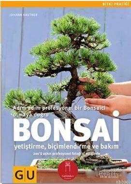 Bonsai; Adım Adım Profesyonel Bir Bonsaici Olmaya Doğru-Yetiştirme Biçimlendirme ve Bakım
