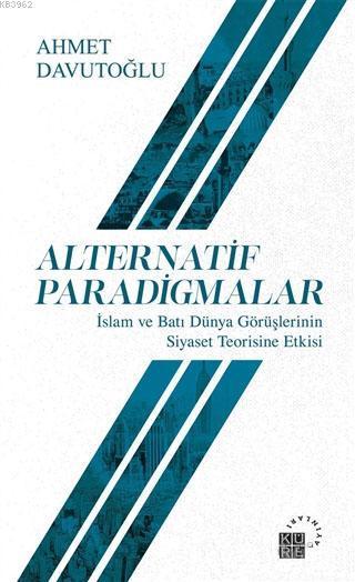 Alternatif Paradigmalar; İslam ve Batı Dünya Görüşlerinin Siyaset Teorisine Etkisi