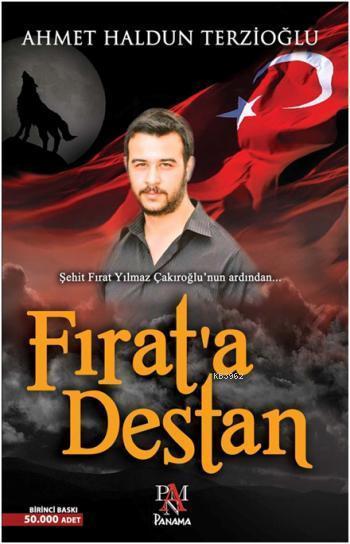 Fırat'a Destan; Şehit Fırat Yılmaz Çakıroğlu'nun Ardından...