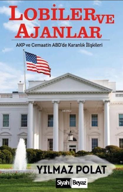 Lobiler ve Ajanlar; AKP ve Cemaatin ABD'de Karanlık İlişkileri