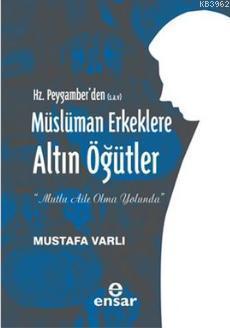 Hz. Peygamber'den (S.A.V) Müslüman Erkeklere Altın Öğütler